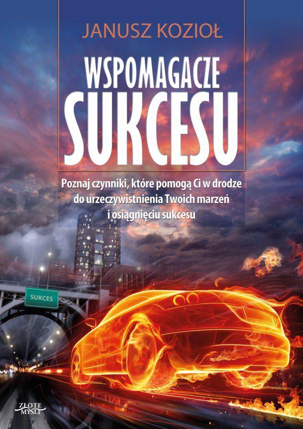 Wspomagacze sukcesu / Janusz Kozioł  Są tacy ludzie, którzy uważają, że aby być szczęśliwym, móc spełnić swoje marzenia i odnieść sukces trzeba urodzić się w zamożnej rodzinie. Jednak jak pokazuje historia takie podejście nie do końca jest zgodne z rzeczywistością.