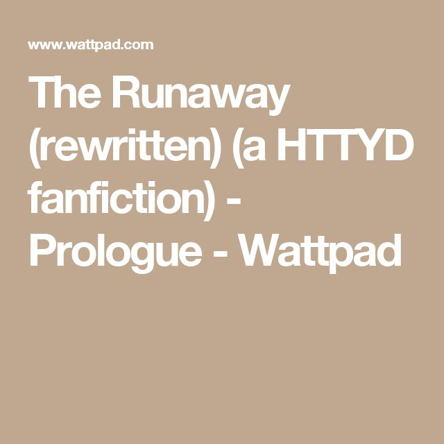 The Runaway (rewritten) (a HTTYD fanfiction) - Prologue - Wattpad