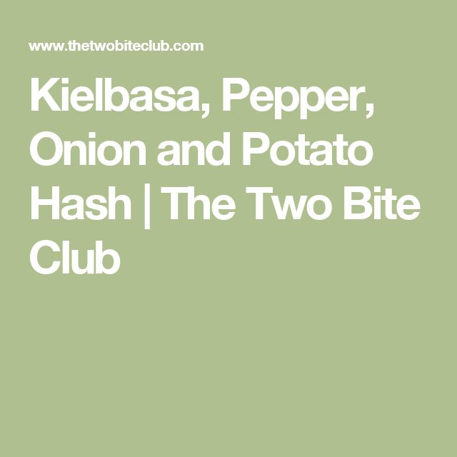 Kielbasa, Pepper, Onion and Potato Hash | The Two Bite Club