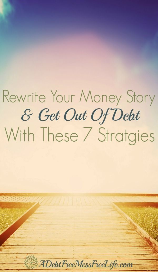 Rewrite Your Money Story and Get Out of Debt With These 7 Strategies