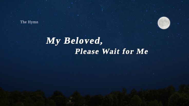 "The Hymn of Life Experience ""My Beloved, Please Wait for Me"" 