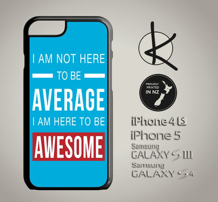 I am not here to be AVERAGE I am here to be AWESOME Phone Case - iPhone 4/4S, 5/5S, 6 and Samsung Galaxy S3,S4, S5 Choose Colours by Kultured on Etsy