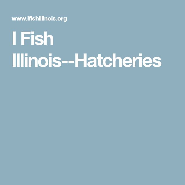 I Fish Illinois--Hatcheries
