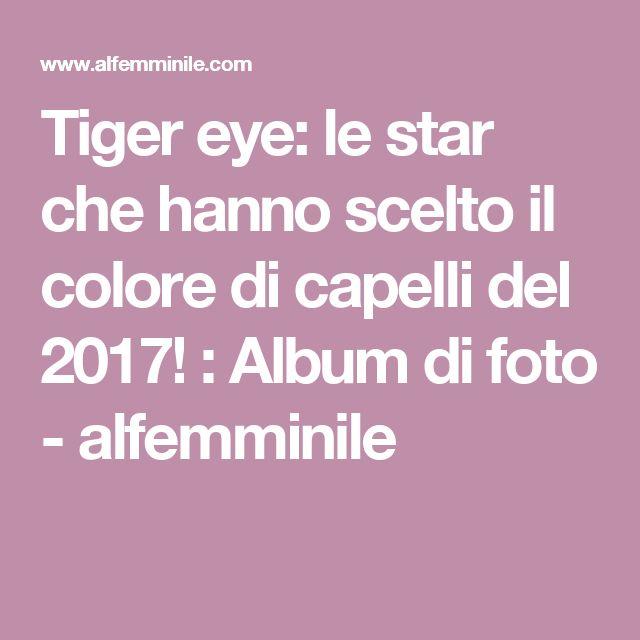 Tiger eye: le star che hanno scelto il colore di capelli del 2017! : Album di foto - alfemminile