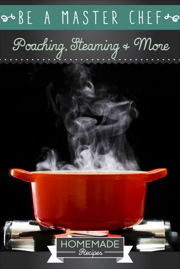 Be A Master Chef: Poaching, Steaming and More by Homemade Recipes at http://homemaderecipes.com/cooking-101/how-to-be-a-master-chef-in-10-days-poaching-steaming-boiling/