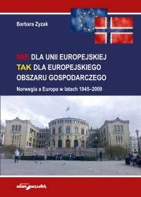Nie dla Unii Europejskiej, tak dla Europejskiego Obszaru Gospodarczego : Norwegia a Europa w latach 1945-2009 / Barbara Zyzak. -- Toruń :  Wydawnictwo Adam Marszałek,  2014.