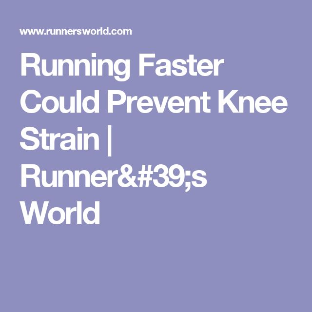 Running Faster Could Prevent Knee Strain | Runner's World
