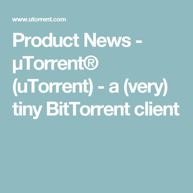 Product News - μTorrent® (uTorrent) - a (very) tiny BitTorrent client