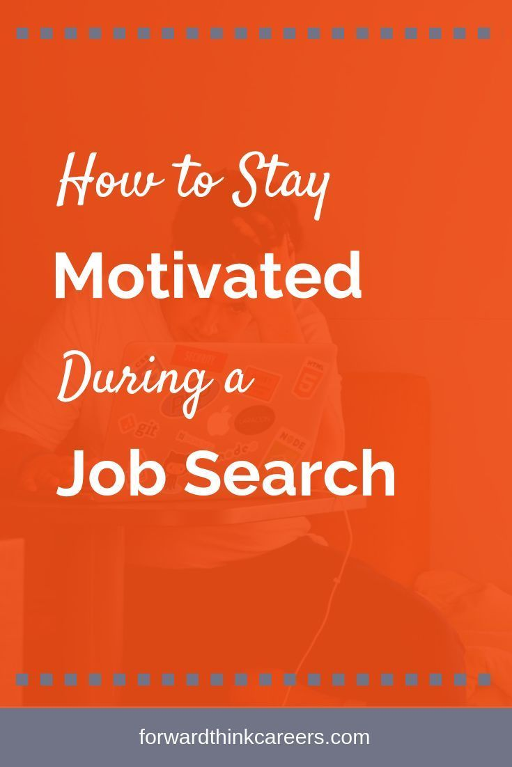 How To Stay Motivated During A Job Search Motivational Quotes For Job Job Search Motivation Job Quotes