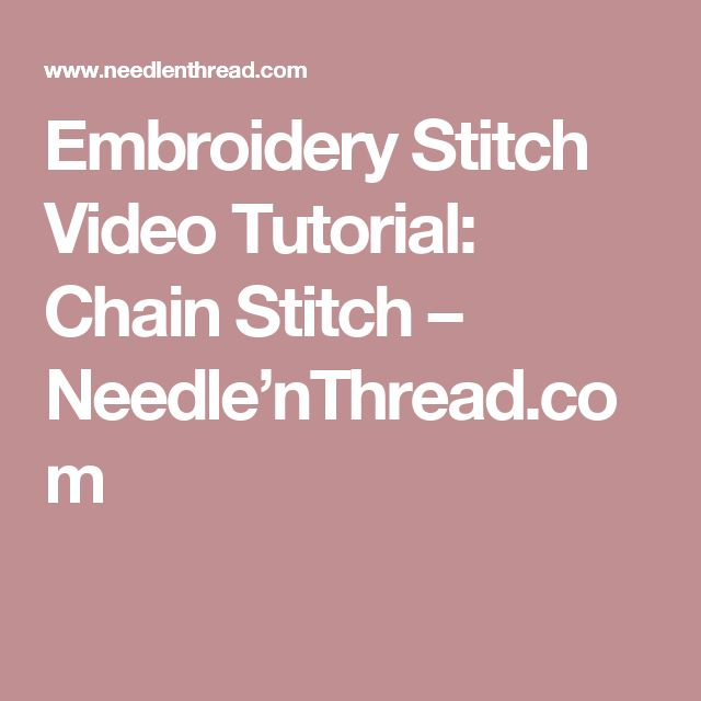 Embroidery Stitch Video Tutorial: Chain Stitch – Needle'nThread.com