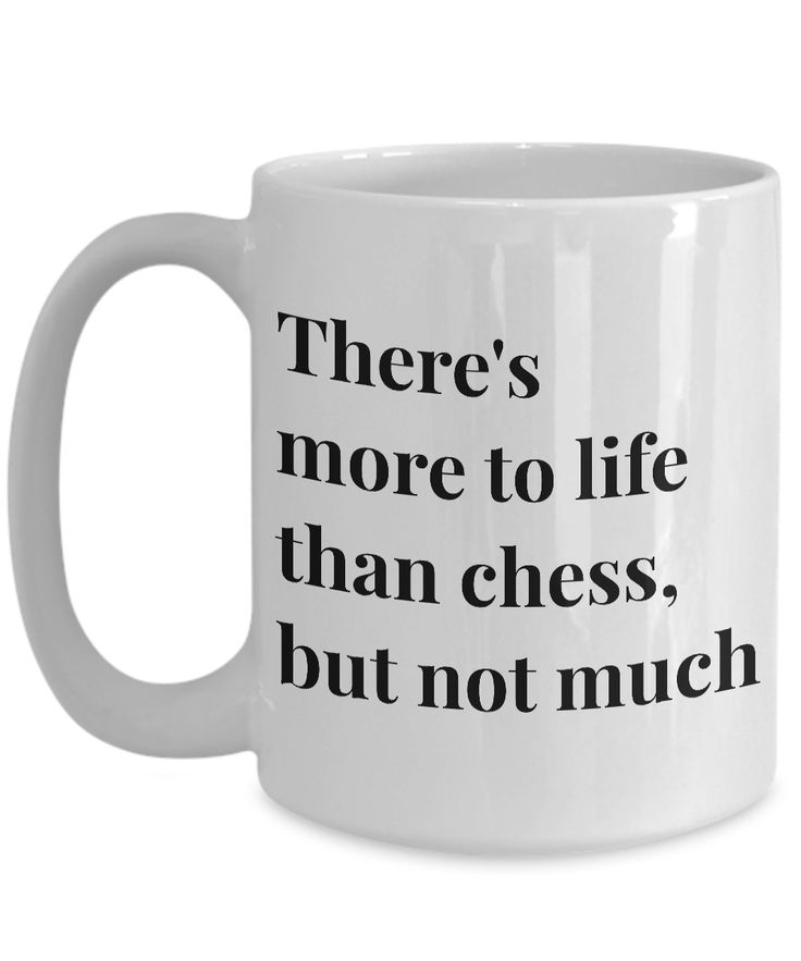 Chess Coffee Mug There S More To Life Than But Not Much