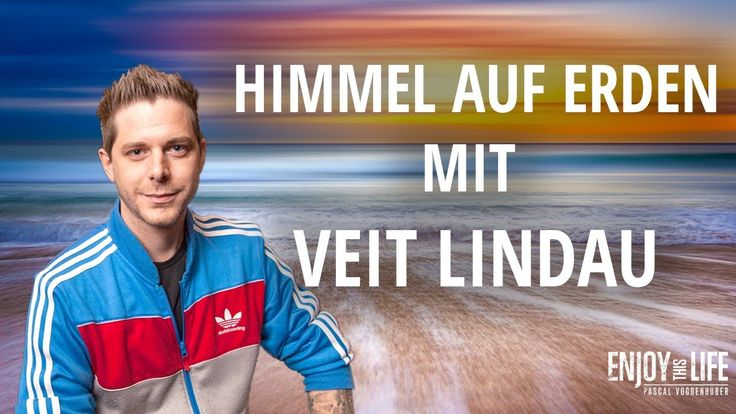 Der Himmel auf Erden-Moderne Mystik im Alltag mit Veit Lindau und Pascal...