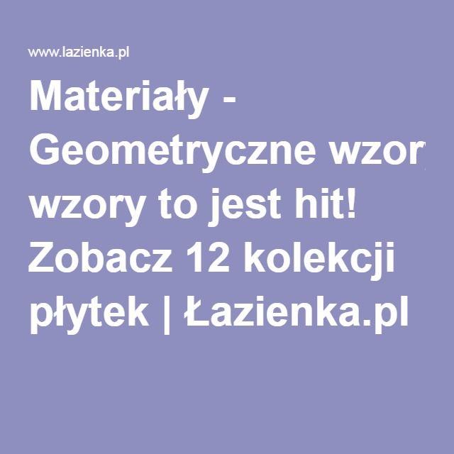 Materiały - Geometryczne wzory to jest hit! Zobacz 12 kolekcji płytek | Łazienka.pl