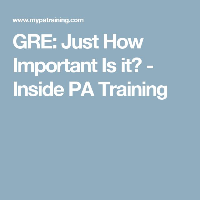 GRE: Just How Important Is it? - Inside PA Training