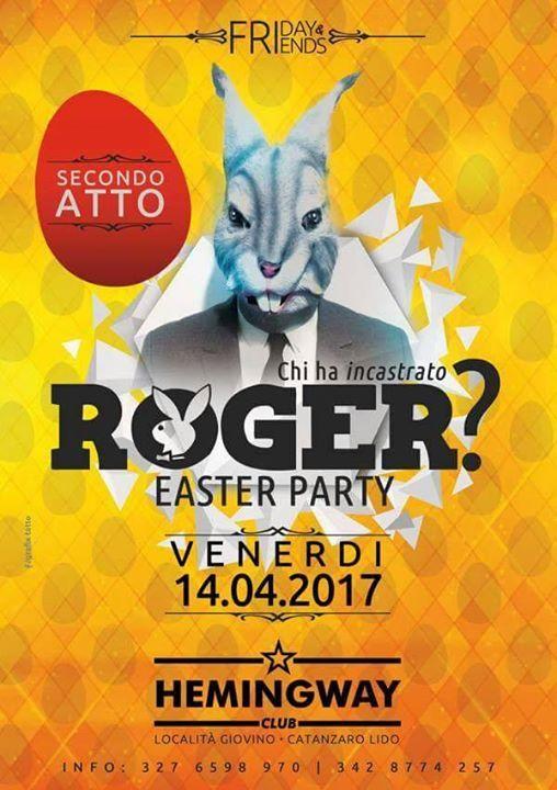 """Siamo lieti di riproprovi il party di Pasqua che lo scorso anno ha  incuriosito e sorpreso tutti: CHI HA INCASTRATO ROGER?  Un party davvero unico con la nostra mascotte ROGER, durante la serata si potrà partecipare al gioco """"Chi ha incastrato Roger?"""" con la possiblità di vincere fantastici premi. ●●●●●●●●●●●●●●●●●●●●●●●●●●●●●●●●●●●  ➤ INGRESSO  CON BRACCIALETTO 5 € ➤ INGRESSO AL BOTTEGHINO 8€  ●●●●●●●●●●●●●●●●●●●●●●●●●●●●●●●●●●●  Info e Bracciali: 3276598970 - 3477445453 - 3428774257…"""