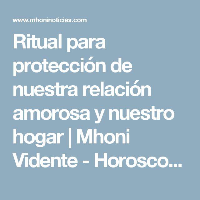 Ritual para protección de nuestra relación amorosa y nuestro hogar | Mhoni Vidente - Horoscopos y Predicciones