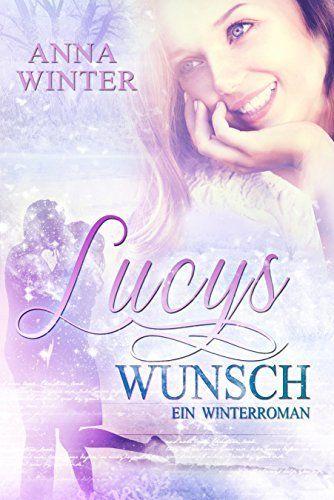 Lucys Wunsch: Ein Winterroman von Anna Winter, http://www.amazon.de/dp/B00QJCL32M/ref=cm_sw_r_pi_dp_bb6Nvb0WE80V5