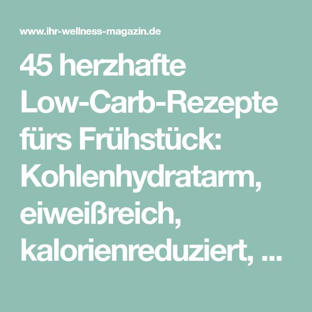 45 herzhafte Low-Carb-Rezepte fürs Frühstück: Kohlenhydratarm, eiweißreich, kalorienreduziert, ohne Getreidemehl, gesund und gut verträglich ... #lowcarb #frühstück