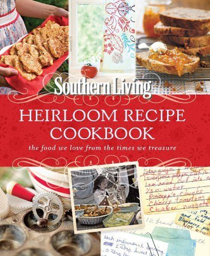 Southern Living Heirloom Recipe Cookbook: The Food We Love From The Times We Treasure by Editors of Southern Living Magazine.