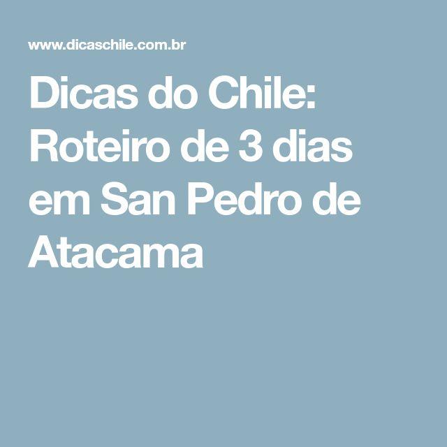Dicas do Chile: Roteiro de 3 dias em San Pedro de Atacama