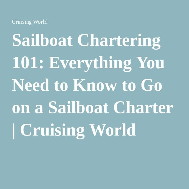 Sailboat Chartering 101: Everything You Need to Know to Go on a Sailboat Charter   Cruising World