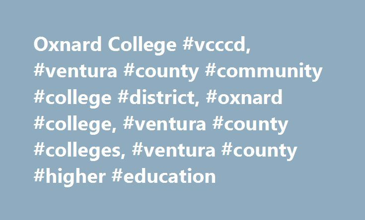 Oxnard College #vcccd, #ventura #county #community #college #district, #oxnard #college, #ventura #county #colleges, #ventura #county #higher #education http://raleigh.remmont.com/oxnard-college-vcccd-ventura-county-community-college-district-oxnard-college-ventura-county-colleges-ventura-county-higher-education/  # Welcome to Oxnard College! Make Oxnard College your first choice in pursuing higher education. With a variety of programs and courses available, students have opportunities that…