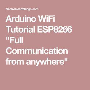 "Arduino WiFi Tutorial ESP8266 ""Full Communication from anywhere"""