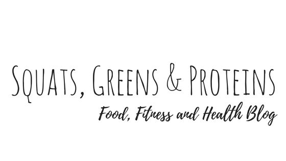 Squats, Greens & Proteins - Food, Fitness & Health Blog
