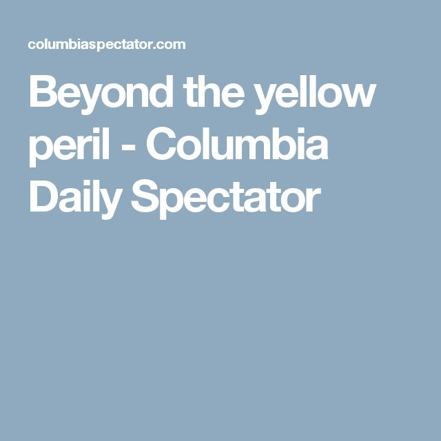 Beyond the yellow peril - Columbia Daily Spectator