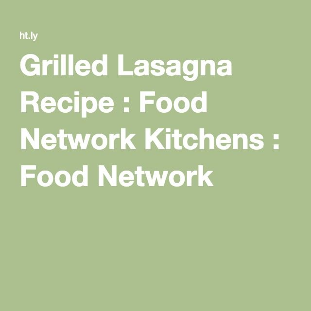 Grilled Lasagna Recipe : Food Network Kitchens : Food Network