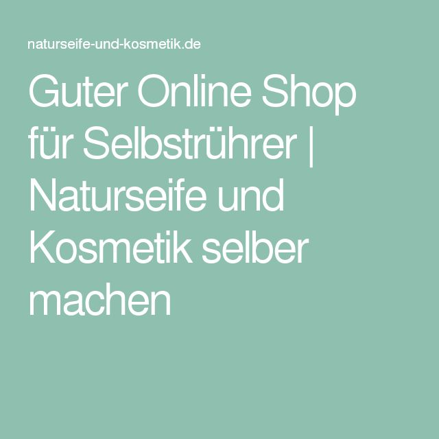 Guter Online Shop für Selbstrührer | Naturseife und Kosmetik selber machen