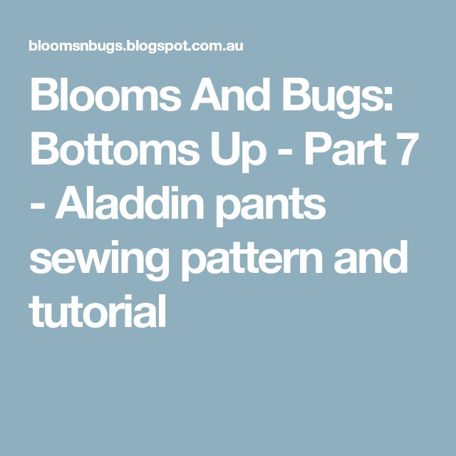 Blooms And Bugs: Bottoms Up - Part 7 - Aladdin pants sewing pattern and tutorial