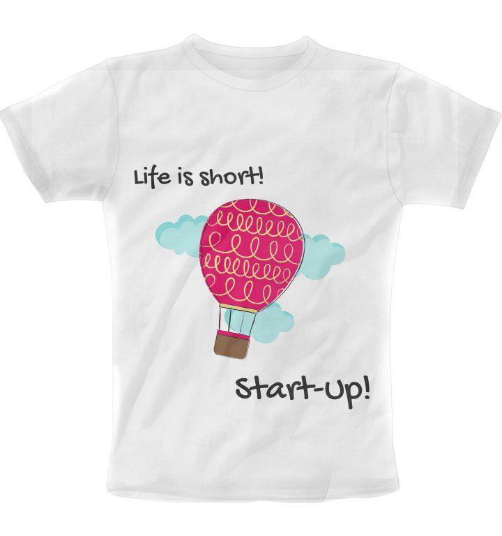 Life is short...Start-up! T-Shirt