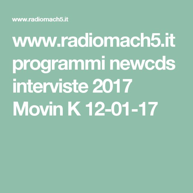 www.radiomach5.it  programmi newcds interviste 2017 Movin K  12-01-17