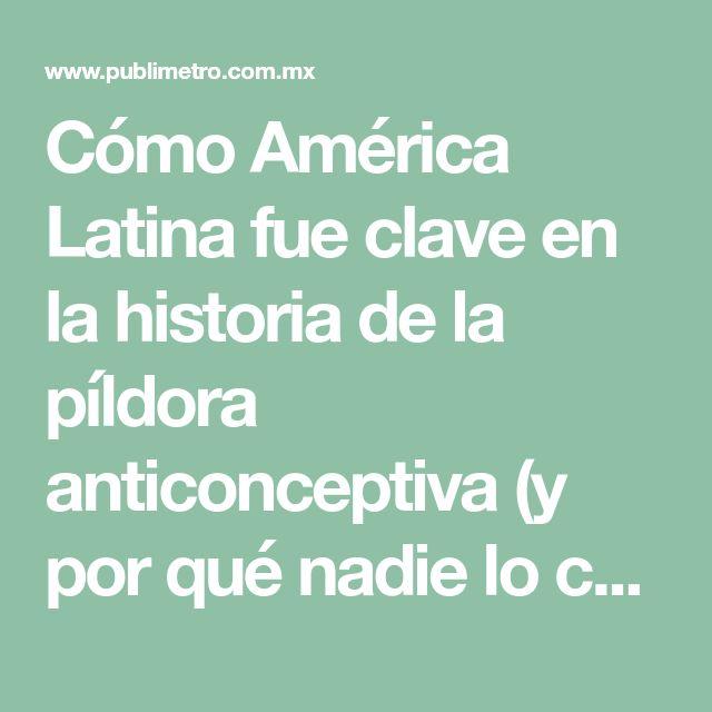 Cómo América Latina fue clave en la historia de la píldora anticonceptiva (y por qué nadie lo celebra)   Publimetro México