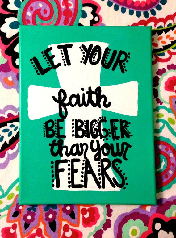 Quote on Canvas - Let Your Faith Be Bigger Than Your Fears