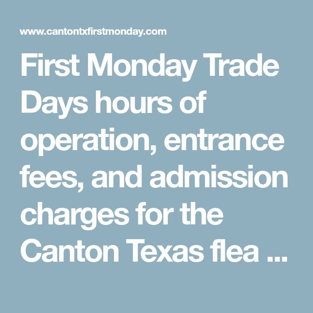 First Monday Trade Days hours of operation, entrance fees, and admission charges for the Canton Texas flea market