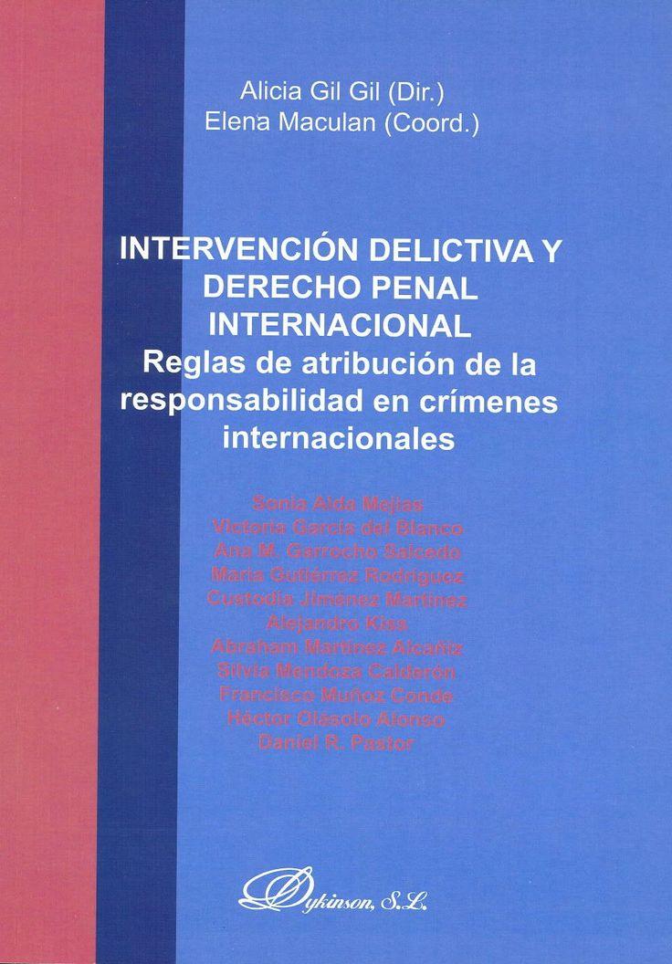 Intervención delictiva y derecho penal internacional : regla de atribución de la responsabilidad en crímenes internacionales / Alicia Gil Gil (dir.) ; Elena Maculan (coord.) ; [Sonia Alda Mejías ... et al.]. Madrid : Dykinson,  2013. Sig. 341.4 Int
