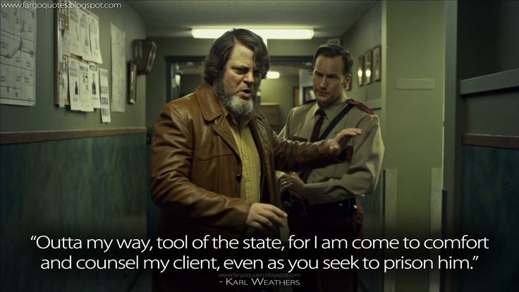 Fargo Quotes   Karl Weathers: Outta my way, tool of the state,... Haha! I kept saying this for days!