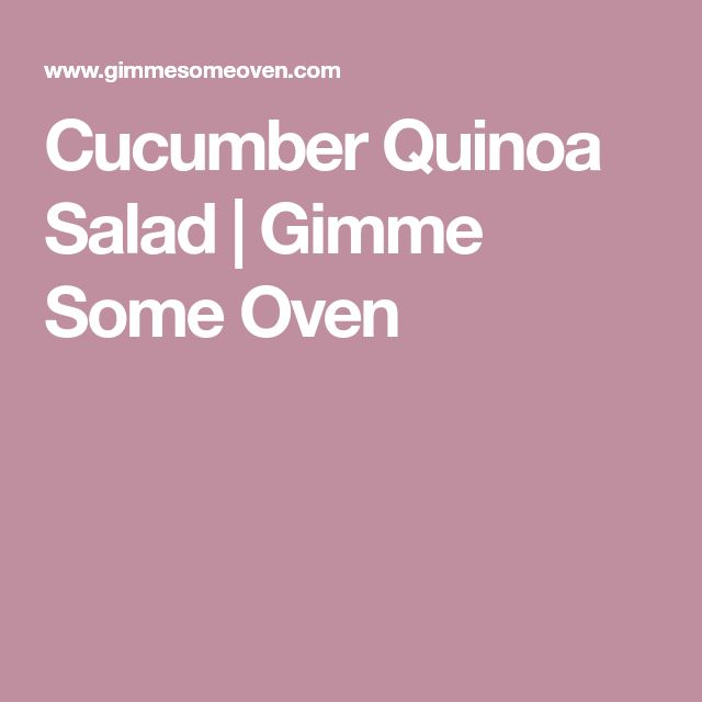 Cucumber Quinoa Salad | Gimme Some Oven
