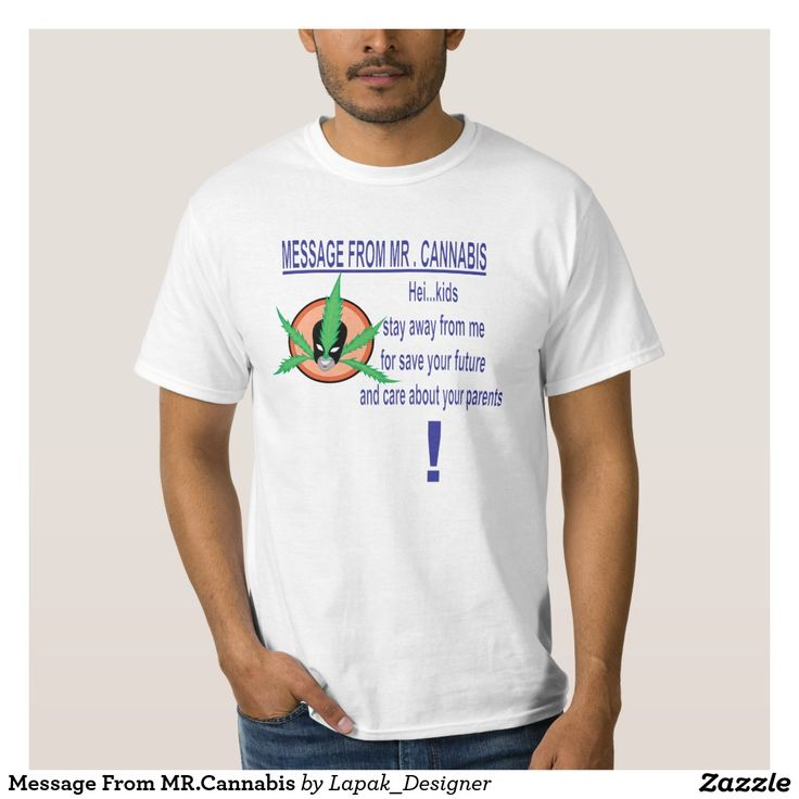 "My T - shirt on Zazzle ""Message From MR.Cannabis"""