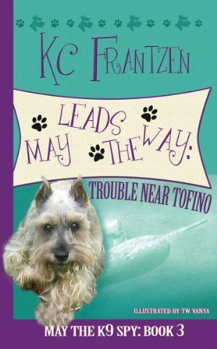 Best 11 childrensmiddle grade books by christian indie authors may leads the way trouble near tofino may the k9 spy book 3 fandeluxe Image collections