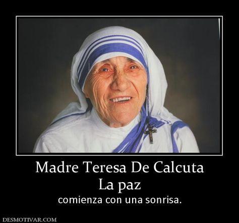 frases de teresa de calcuta sobre la vida   Desmotivaciones Madre Teresa De Calcuta La paz comienza con una ...