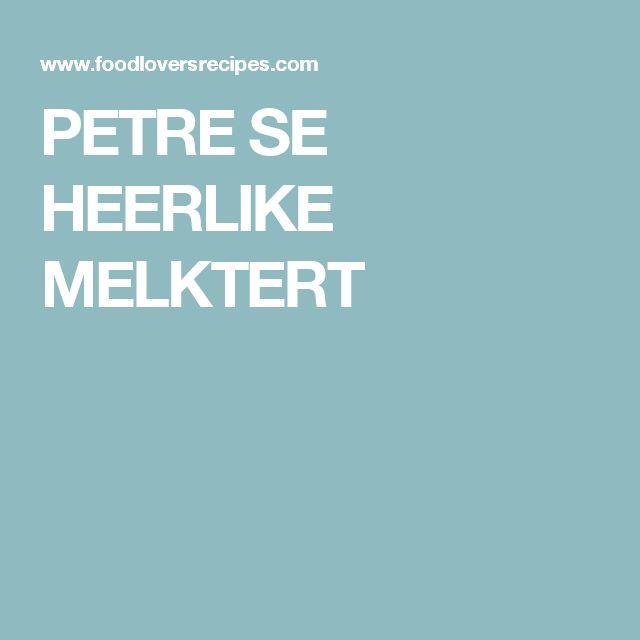 PETRE SE HEERLIKE MELKTERT