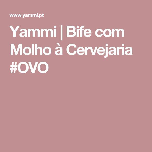 Yammi | Bife com Molho à Cervejaria #OVO