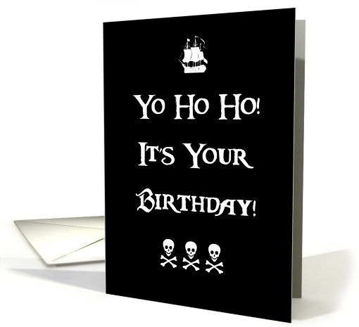 Pirate Happy Birthday Humor card #YoHoHo Skull and Crossbones  #pirates http://www.greetingcarduniverse.com/humor-birthday-cards/pirate-happy-birthday-humor-900677?gcu=42967840600