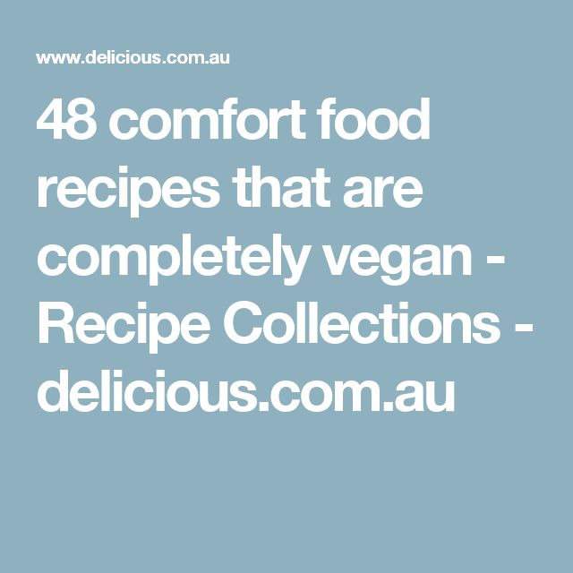 48 comfort food recipes that are completely vegan - Recipe Collections - delicious.com.au