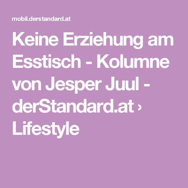 Keine Erziehung am Esstisch - Kolumne von Jesper Juul - derStandard.at › Lifestyle