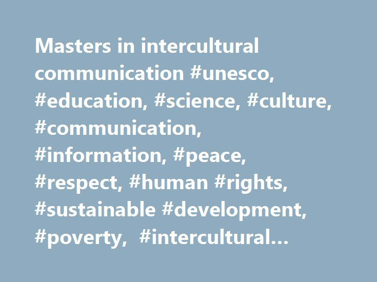 Masters in intercultural communication #unesco, #education, #science, #culture, #communication, #information, #peace, #respect, #human #rights, #sustainable #development, #poverty, #intercultural #dialogue http://oklahoma-city.remmont.com/masters-in-intercultural-communication-unesco-education-science-culture-communication-information-peace-respect-human-rights-sustainable-development-poverty-intercultural-dia/  # UNITWIN / UNESCO Chairs Programme Launched in 1992, the UNITWIN/UNESCO Chairs…