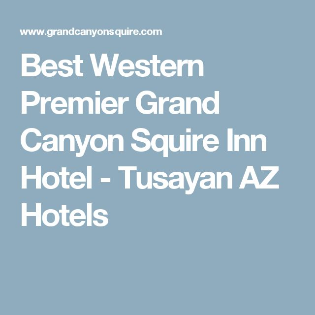 Best Western Premier Grand Canyon Squire Inn Hotel - Tusayan AZ Hotels